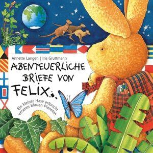 Abenteuerliche Briefe von Felix, Annette Langen