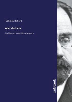 Aber die Liebe - Richard Dehmel  