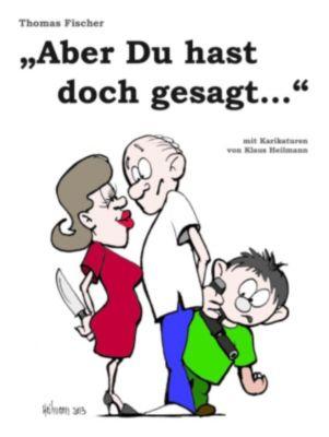 Aber Du hast doch gesagt…, Thomas Fischer