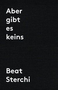 Aber gibt es keins - Beat Sterchi |