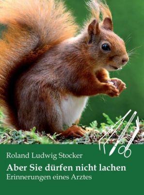 Aber Sie dürfen nicht lachen - Roland Ludwig Stocker |