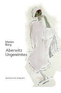 Aberwitz - Ungereimtes - Maren Barg |