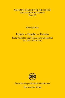 Abhandlungen für die Kunde des Morgenlandes: Fujian - Penghu - Taiwan, Roderich Ptak