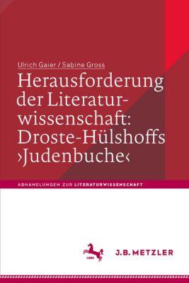 Abhandlungen zur Literaturwissenschaft: Herausforderung der Literaturwissenschaft:  Droste-Hülshoffs 'Judenbuche', Ulrich Gaier, Sabine Gross