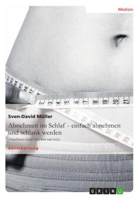 Abnehmen im Schlaf – einfach abnehmen und schlank werden, Sven-David Müller