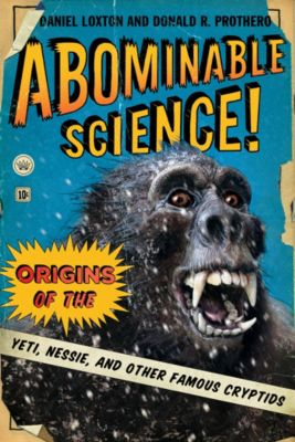 Abominable Science!, Donald R. Prothero, Daniel Loxton