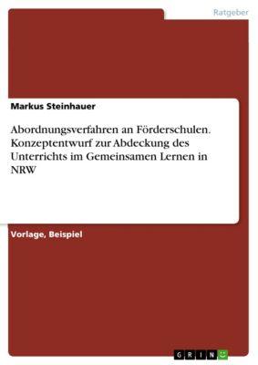 Abordnungsverfahren an Förderschulen. Konzeptentwurf zur Abdeckung des Unterrichts im Gemeinsamen Lernen in NRW, Markus Steinhauer