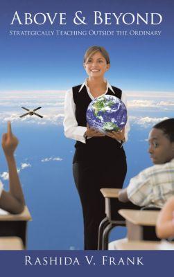 Above & Beyond: Strategically Teaching Outside the Ordinary, Rashida V. Frank