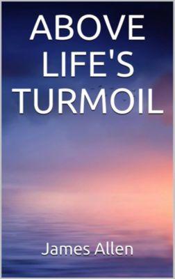 Above Life's Turmoil, James Allen