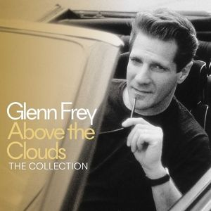 Above The Clouds  -The Collection (Limited Edition), Glenn Frey