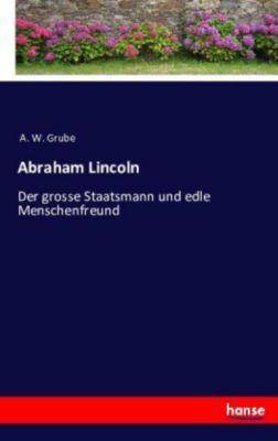 Abraham Lincoln - A. W. Grube |