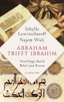 Abraham trifft Ibrahîm. Streifzüge durch Bibel und Koran, Sibylle Lewitscharoff, Najem Wali
