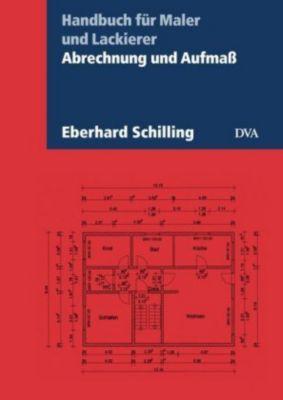 Abrechnung und Aufmaß - Eberhard Schilling |