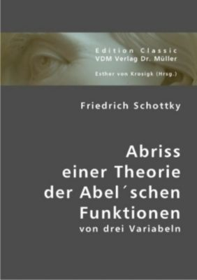 Abriss einer Theorie der Abel'schen Funktionen von drei Variabeln, Friedrich Schottky