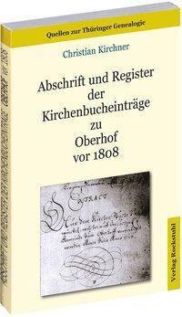 Abschrift und Register der Kirchenbucheinträge zu Oberhof vor 1808, Christian Kirchner