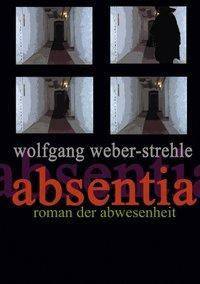 Absentia - Wolfgang Weber-Strehle |
