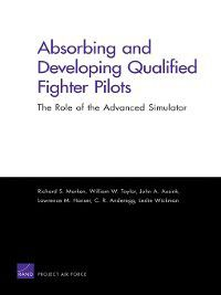 Absorbing and Developing Qualified Fighter Pilots, John A. Ausink, Clarence R. Anderegg, Lawrence M. Hanser, Richard S. Marken, William W. Taylor