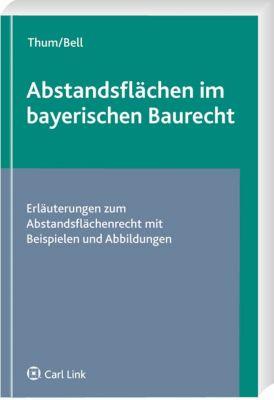 Abstandsflächen im bayerischen Baurecht, Jürgen Thum, Andreas Bell