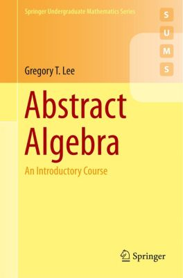 Abstract Algebra, Gregory T. Lee