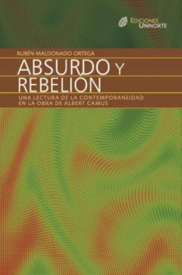 Absurdo y rebelión. Una lectura de la contemporaneidad en la obra de Albert Camus, Rubén Maldonado Ortega