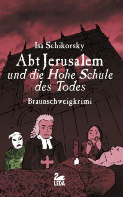 Abt Jerusalem und die Hohe Schule des Todes: Historischer Krimi, Isa Schikorsky