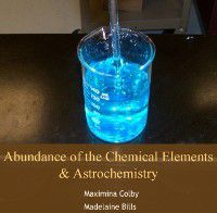 Abundance of the Chemical Elements & Astrochemistry, Maximina Bills, Madelaine Colby