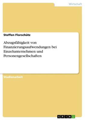 Abzugsfähigkeit von Finanzierungsaufwendungen bei Einzelunternehmen und Personengesellschaften, Steffen Florschütz