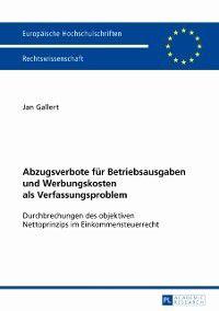 Abzugsverbote fuer Betriebsausgaben und Werbungskosten als Verfassungsproblem, Jan Gallert