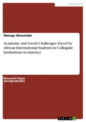 Academic and Social Challenges Faced by African International Students in Collegiate Institutions in America, Gbenga Okusolubo