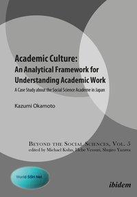 Academic Culture: An Analytical Framework for Understanding Academic Work, Kazumi Okamoto