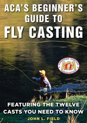 ACA's Beginner's Guide to Fly Casting, John Field