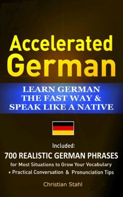 Accelerated German Learn German the Fast Way and Speak Like a Native, Christian Stahl