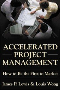 Accelerated Project Management, James P. Lewis, Louis Wong