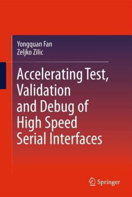 Accelerating Test, Validation and Debug of High Speed Serial Interfaces, Yongquan Fan, Zeljko Zilic