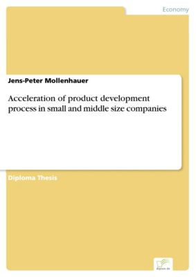 Acceleration of product development process in small and middle size companies, Jens-Peter Mollenhauer