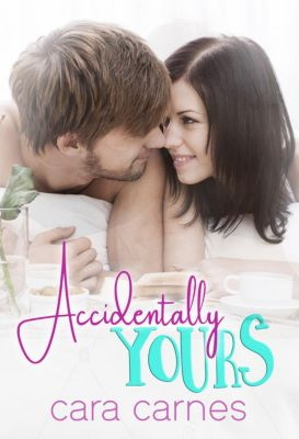 Accidentally Yours, Cara Carnes