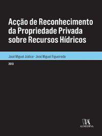 Acção de Reconhecimento da Propriedade Privada sobre Recursos Hídricos, José Miguel;Júdice, José Miguel Figueiredo