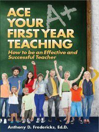 Ace Your First Year Teaching, Anthony Fredericks