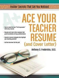 Ace Your Teacher Resume (and Cover Letter), Anthony Fredericks
