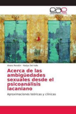 Acerca de las ambigüedades sexuales desde el psicoanálisis lacaniano, Alvaro Rendón, Nadya Del Valle