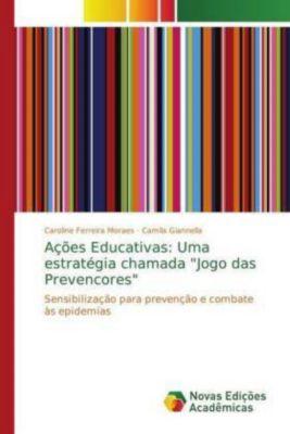 Ações Educativas: Uma estratégia chamada Jogo das Prevencores, Caroline Ferreira Moraes, Camila Giannella