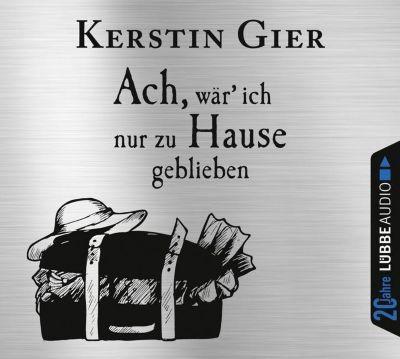 Ach, wär ich nur zu Hause geblieben, 4 Audio-CDs, Kerstin Gier