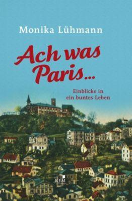 Ach was Paris ... - Monika Lühmann |