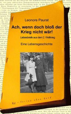 Ach, wenn doch bloß der Krieg nicht wär! - Leonore Paurat |