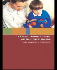 Achieving Competence, Success and Excellence in Teaching, Mark Brundrett, Peter Silcock