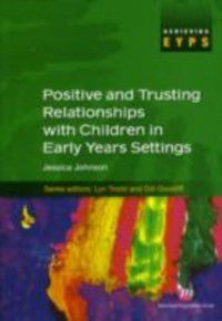 Achieving EYPS: Positive and Trusting Relationships with Children in Early Years Settings, Jessica Johnson