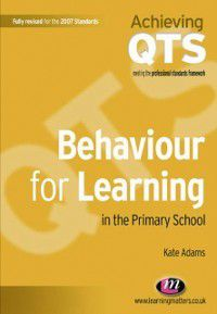 Achieving QTS Series: Behaviour for Learning in the Primary School, Kate Adams