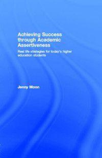 Achieving Success through Academic Assertiveness, Jennifer Moon