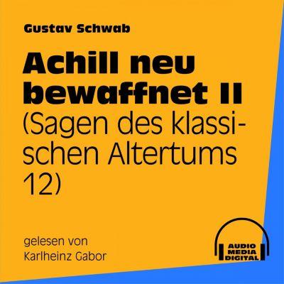 Achill neu bewaffnet II (Sagen des klassischen Altertums 12), Gustav Schwab