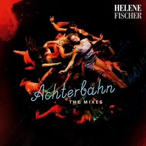 Achterbahn-The Mixes, Helene Fischer